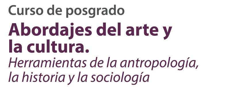 Abordajes del arte y la cultura. Herramientas de la antropología, la historia y la sociología