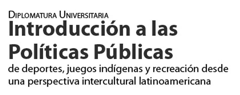 Diplomatura Universitaria: Introducción a las Políticas Públicas de Deportes, Juegos Indígenas y Recreación desde una perspectiva intercultural latinoamericana