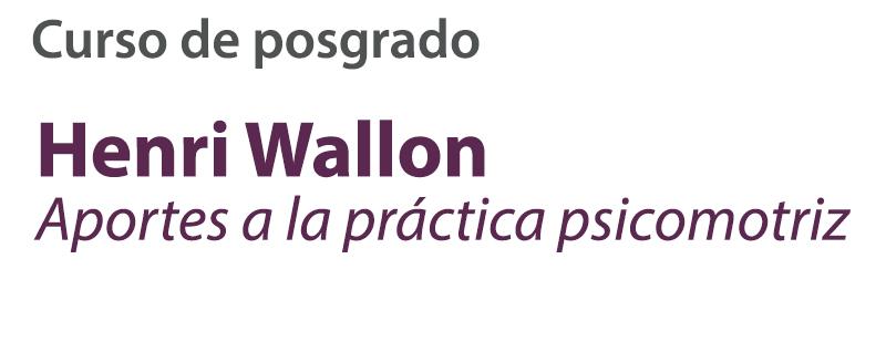 Curso de posgrado: Henri Wallon. Aportes a la práctica psicomotriz