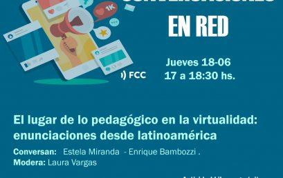 Conversatorio: El lugar de lo pedagógico en la virtualidad. Enunciaciones desde latinoamérica