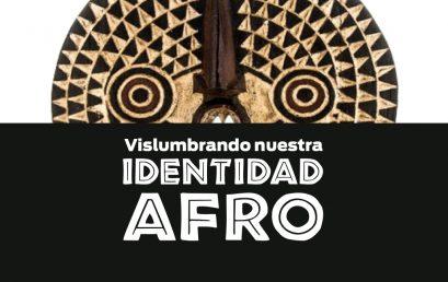 ¡Para agendar y asistir!: «Vislumbrando nuestra identidad Afro»