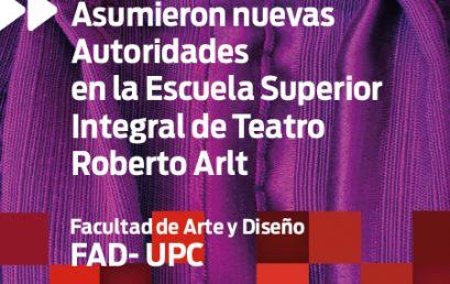 Asumieron nuevas Autoridades en la Escuela Superior Integral de Teatro Roberto Arlt (FAD)