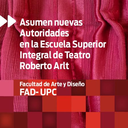 Asumen nuevas Autoridades en la Escuela Superior Integral de Teatro Roberto Arlt FAD- UPC.