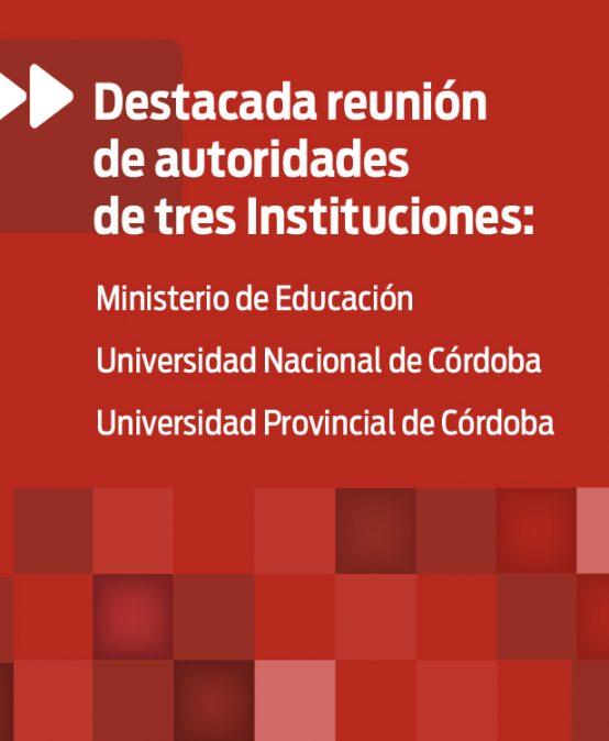 Destacada reunión de autoridades del Ministerio de Educación, la Universidad Nacional de Córdoba y la Universidad Provincial de Córdoba