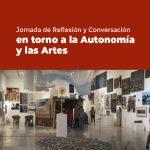 Invitación a la Jornada de Reflexión y Conversación en torno a la Autonomía y las Artes