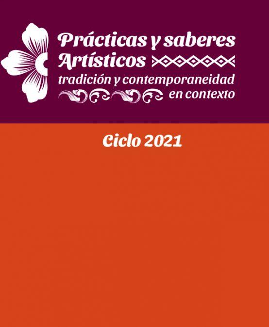 """Invitación a participar de: """"Prácticas y Saberes artísticos. Tradición y contemporaneidad en contexto. Ciclo 2021"""""""